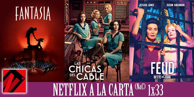NaC 33 – Feud: Bette and Joan, Las chicas del cable y Fantasía