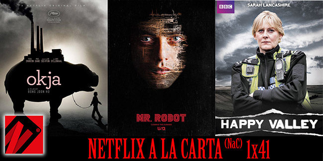 NaC 1×41: Mr. Robot, Happy Valley, Okja