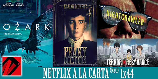 NaC 1×44: Ozark, Peaky Blinders, Nightcrawler, Terror en resonancia