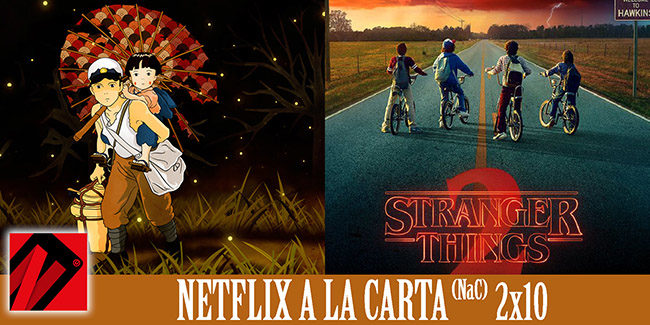 NaC 2×10: Stranger Things 2 – La tumba de las luciérnagas (1988)